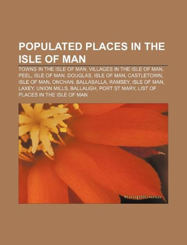 9781233089499: Populated Places in the Isle of Man: Towns in the Isle of Man, Villages in the Isle of Man, Peel, Isle of Man, Douglas, Isle of Man, Castletown