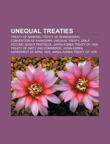 9781233090754: Unequal Treaties: Treaty of Nanking, Treaty of Shimonoseki, Convention of Kanagawa, Unequal Treaty, Simla Accord, Boxer Protocol