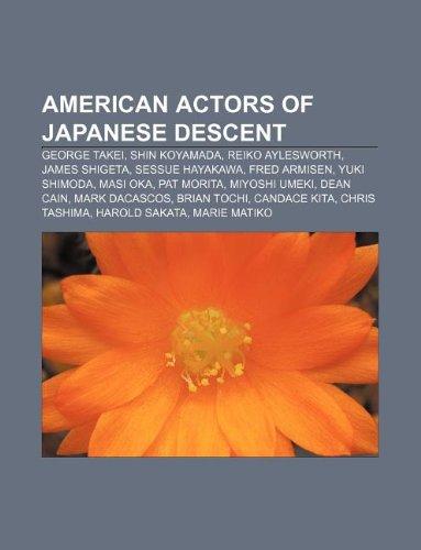 9781233090969: American Actors of Japanese Descent: George Takei, Shin Koyamada, Reiko Aylesworth, James Shigeta, Sessue Hayakawa, Fred Armisen, Yuki Shimoda
