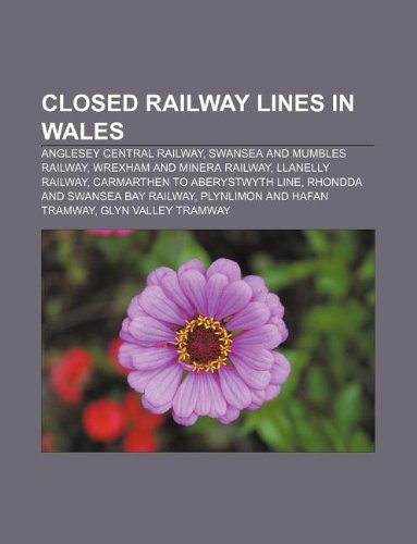 9781233091911: Closed Railway Lines in Wales: Anglesey Central Railway, Swansea and Mumbles Railway, Wrexham and Minera Railway, Llanelly Railway