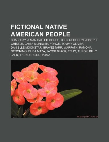 9781233092765: Fictional Native American People: Chakotay, a Man Called Horse, John Redcorn, Joseph Gribble, Chief Illiniwek, Forge, Tommy Oliver