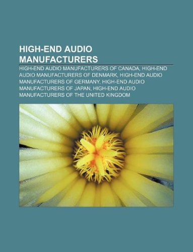 9781233093649: High-End Audio Manufacturers: High-End Audio Manufacturers of Canada, High-End Audio Manufacturers of Denmark