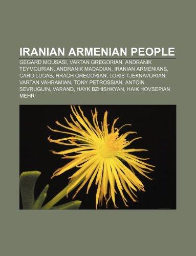 9781233093755: Iranian Armenian People: Gegard Mousasi, Vartan Gregorian, Andranik Teymourian, Andranik Madadian, Iranian Armenians, Caro Lucas