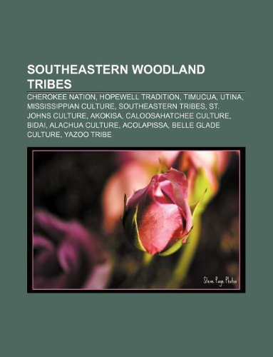 9781233093830: Southeastern Woodland Tribes: Cherokee Nation, Hopewell Tradition, Timucua, Utina, Mississippian Culture, Southeastern Tribes