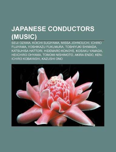9781233094172: Japanese Conductors (Music): Seiji Ozawa, Koichi Sugiyama, Missa Johnouchi, Ichiro Fujiyama, Yoshikazu Fukumura, Toshiyuki Shimada