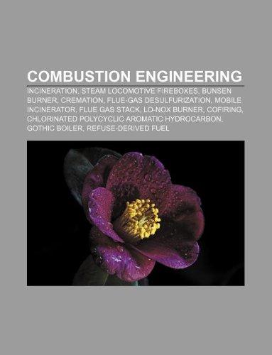 9781233094974: Combustion Engineering: Incineration, Steam Locomotive Fireboxes, Bunsen Burner, Cremation, Flue-Gas Desulfurization, Mobile Incinerator