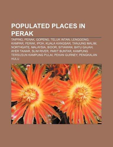 9781233096329: Populated Places in Perak: Taiping, Perak, Gopeng, Teluk Intan, Lenggong, Kampar, Perak, Ipoh, Kuala Kangsar, Tanjung Malim, Northgate