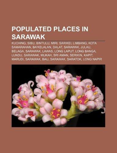 9781233096510: Populated Places in Sarawak: Kuching, Sibu, Bintulu, Miri, Sarikei, Limbang, Kota Samarahan, Ba'kelalan, Dalat, Sarawak, Julau, Belaga, Sarawak