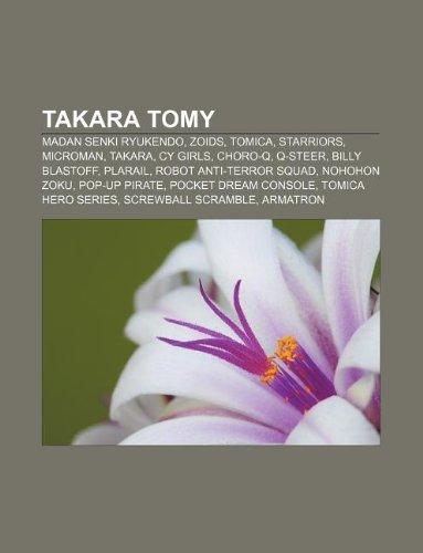 9781233099535: Takara Tomy: Madan Senki Ryukendo, Zoids, Tomica, Starriors, Microman, Takara, Cy Girls, Choro-Q, Q-Steer, Billy Blastoff, Plarail