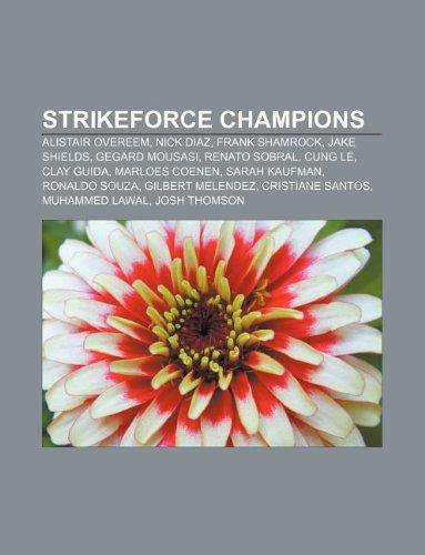 9781233100019: Strikeforce Champions: Alistair Overeem, Nick Diaz, Frank Shamrock, Jake Shields, Gegard Mousasi, Renato Sobral, Cung Le, Clay Guida