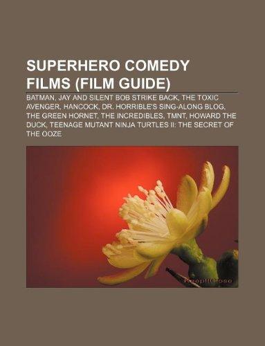 9781233100996: Superhero comedy films (Film Guide): Batman, Jay and Silent Bob Strike Back, The Toxic Avenger, Hancock, Dr. Horrible's Sing-Along Blog