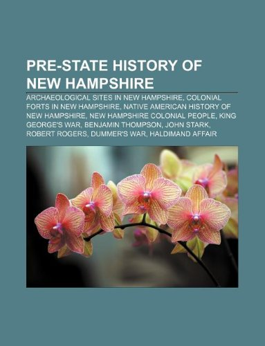 9781233101092: Pre-State History of New Hampshire: Archaeological Sites in New Hampshire, Colonial Forts in New Hampshire