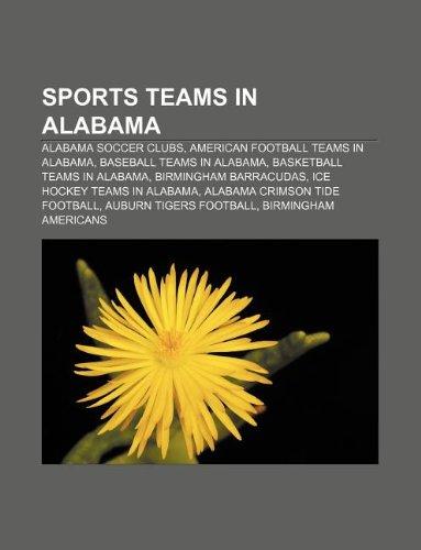 9781233101849: Sports Teams in Alabama: Alabama Soccer Clubs, American Football Teams in Alabama, Baseball Teams in Alabama, Basketball Teams in Alabama