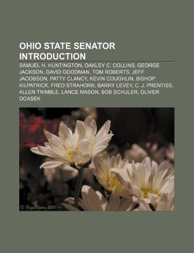 9781233102853: Ohio State Senator Introduction: Samuel H. Huntington, Oakley C. Collins, George Jackson, David Goodman, Tom Roberts, Jeff Jacobson