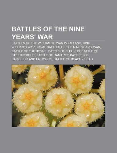 9781233103102: Battles of the Nine Years' War: Battles of the Williamite War in Ireland, King William's War, Naval Battles of the Nine Years' War