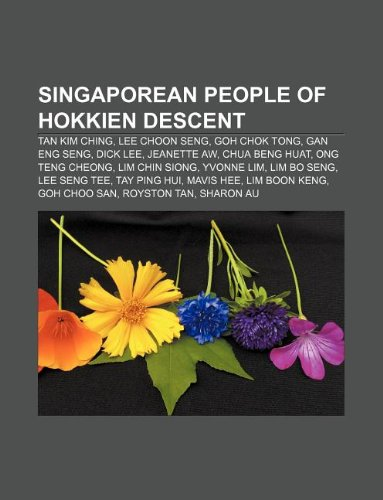 9781233103577: Singaporean People of Hokkien Descent: Tan Kim Ching, Lee Choon Seng, Goh Chok Tong, Gan Eng Seng, Dick Lee, Jeanette Aw, Chua Beng Huat