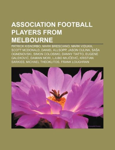 9781233103621: Association Football Players from Melbourne: Patrick Kisnorbo, Mark Bresciano, Mark Viduka, Scott McDonald, Daniel Allsopp, Jason Culina