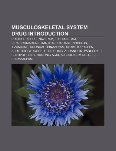 9781233103669: Musculoskeletal System Drug Introduction: Uricosuric, Phenazepam, Fludiazepam, Benzbromarone, Xanthine Oxidase Inhibitor, Tizanidine, Sulindac
