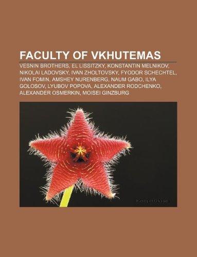 9781233103997: Faculty of Vkhutemas: Vesnin Brothers, El Lissitzky, Konstantin Melnikov, Nikolai Ladovsky, Ivan Zholtovsky, Fyodor Schechtel, Ivan Fomin