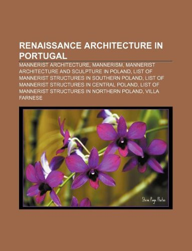 9781233104437: Renaissance architecture in Portugal: Mannerist architecture, Mannerism, Mannerist architecture and sculpture in Poland