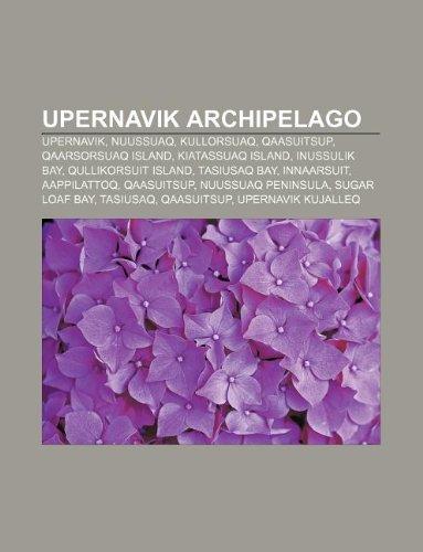 9781233105533: Upernavik Archipelago: Upernavik, Nuussuaq, Kullorsuaq, Qaasuitsup, Qaarsorsuaq Island, Kiatassuaq Island, Inussulik Bay, Qullikorsuit Island