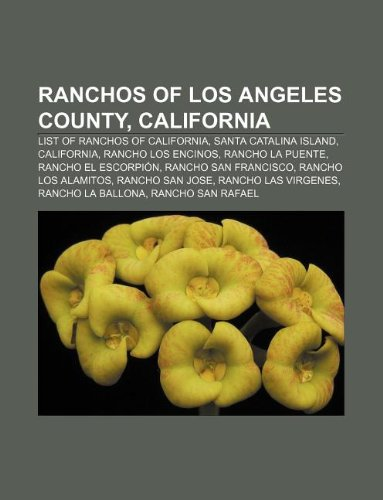 9781233105687: Ranchos of Los Angeles County, California: List of Ranchos of California, Santa Catalina Island, California, Rancho Los Encinos
