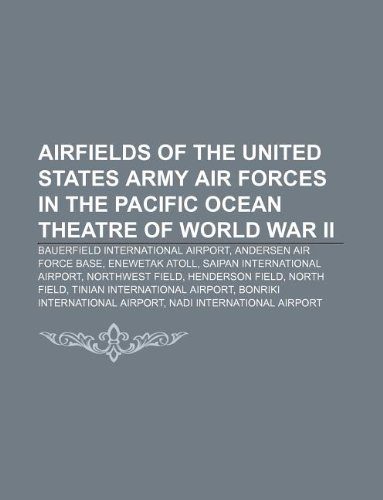 9781233105885: Airfields of the United States Army Air Forces in the Pacific Ocean Theatre of World War II: Bauerfield International Airport