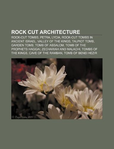 9781233107490: Rock Cut Architecture: Rock-Cut Tombs, Petra, Lycia, Rock-Cut Tombs in Ancient Israel, Valley of the Kings, Talpiot Tomb, Garden Tomb