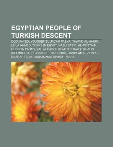 9781233108411: Egyptian People of Turkish Descent: Dodi Fayed, Youssef Zulficar Pasha, Tawfiq Al-Hakim, Leila Ahmed, Turks in Egypt, Nazli Sabri, Al-Musta'in