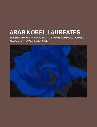 9781233108657: Arab Nobel Laureates: Yasser Arafat, Anwar Sadat, Naguib Mahfouz, Ahmed Zewail, Mohamed Elbaradei