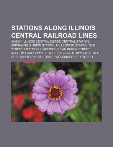 9781233108749: Stations along Illinois Central Railroad lines: Amboy Illinois Central Depot, Central Station, Springfield Union Station, Millennium Station
