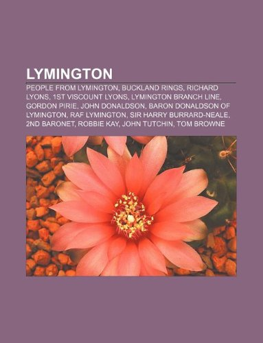 9781233109982: Lymington: People from Lymington, Buckland Rings, Richard Lyons, 1st Viscount Lyons, Lymington Branch Line, Gordon Pirie, John Do