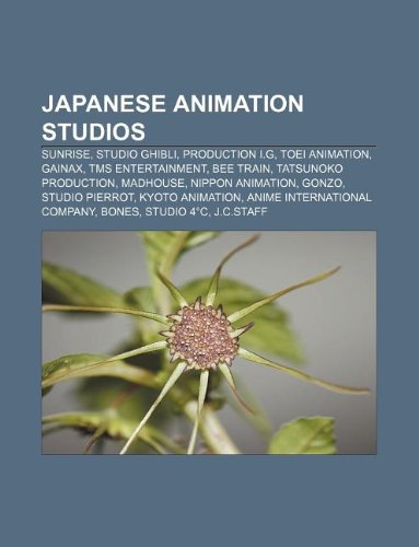 9781233110490: Japanese Animation Studios: Sunrise, Studio Ghibli, Production I.G, Toei Animation, Gainax, Tms Entertainment, Bee Train, Tatsunoko Production