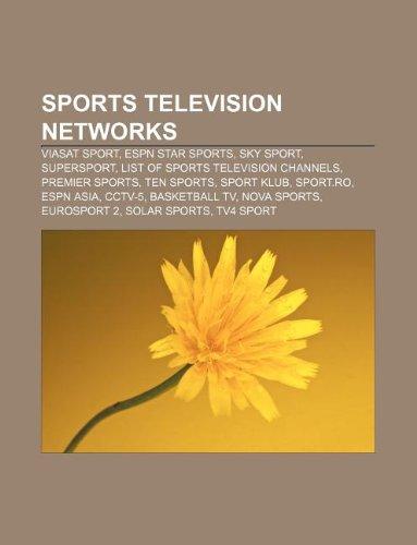 9781233110551: Sports television networks: Viasat Sport, ESPN Star Sports, Sky Sport, SuperSport, List of sports television channels, Premier Sports