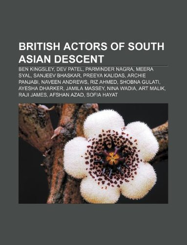 9781233110926: British Actors of South Asian Descent: Ben Kingsley, Dev Patel, Parminder Nagra, Meera Syal, Sanjeev Bhaskar, Preeya Kalidas, Archie Panjabi