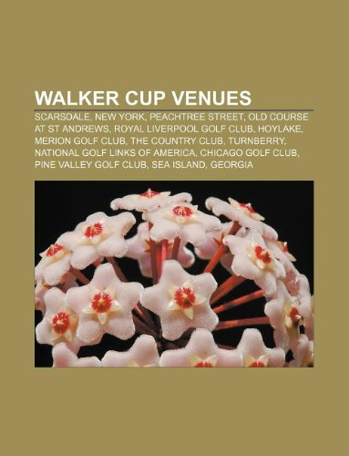 9781233111312: Walker Cup Venues: Scarsdale, New York, Peachtree Street, Old Course at St Andrews, Royal Liverpool Golf Club, Hoylake, Merion Golf Club