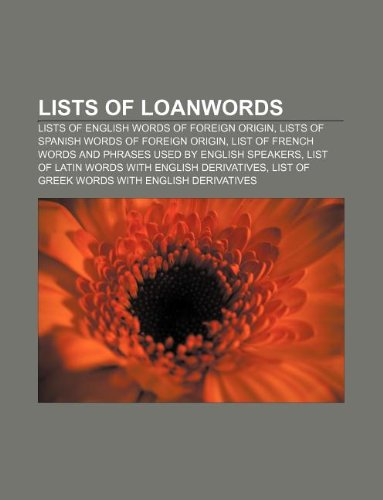 9781233114351: Lists of Loanwords: Lists of English Words of Foreign Origin, Lists of Spanish Words of Foreign Origin
