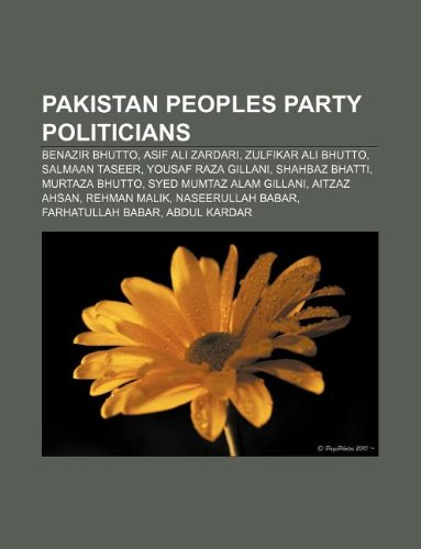 9781233115150: Pakistan Peoples Party Politicians: Benazir Bhutto, Asif Ali Zardari, Zulfikar Ali Bhutto, Salmaan Taseer, Yousaf Raza Gillani, Shahbaz Bhatti
