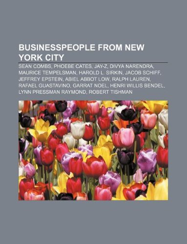 9781233115884: Businesspeople from New York City: Sean Combs, Phoebe Cates, Jay-Z, Divya Narendra, Maurice Tempelsman, Harold L. Sirkin, Jacob Schiff