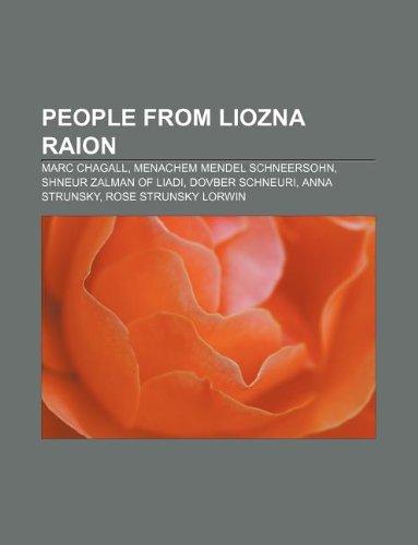 9781233116294: People from Liozna Raion: Marc Chagall, Menachem Mendel Schneersohn, Shneur Zalman of Liadi, Dovber Schneuri, Anna Strunsky, Rose Strunsky Lorwin