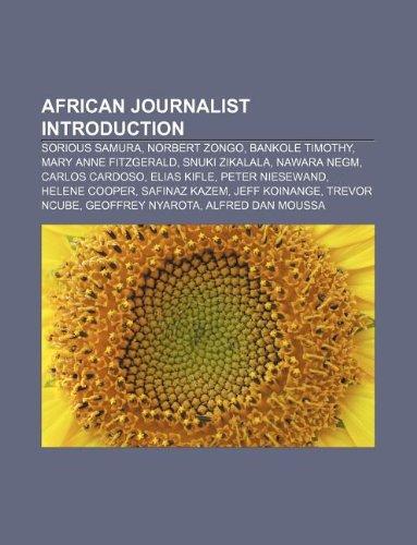 9781233116409: African Journalist Introduction: Sorious Samura, Norbert Zongo, Bankole Timothy, Mary Anne Fitzgerald, Snuki Zikalala, Nawara Negm
