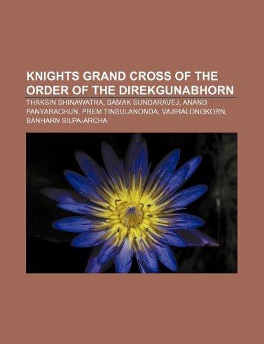 9781233118045: Knights Grand Cross of the Order of the Direkgunabhorn: Thaksin Shinawatra, Samak Sundaravej, Anand Panyarachun, Prem Tinsulanonda
