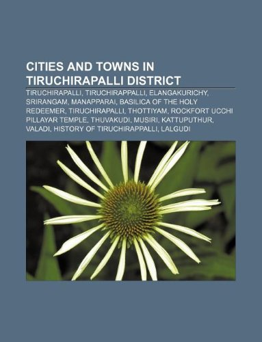 9781233118151: Cities and Towns in Tiruchirapalli District: Tiruchirapalli, Tiruchirappalli, Elangakurichy, Srirangam, Manapparai