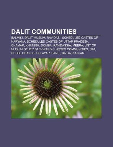 9781233119196: Dalit Communities: Balmiki, Dalit Muslim, Ravidasi, Scheduled Castes of Haryana, Scheduled Castes of Uttar Pradesh, Chamar, Khateek, Domb