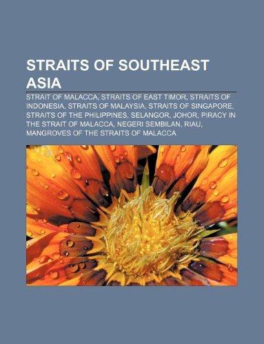9781233120000: Straits of Southeast Asia: Strait of Malacca, Straits of East Timor, Straits of Indonesia, Straits of Malaysia, Straits of Singapore