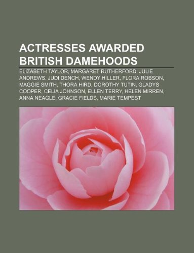 9781233120529: Actresses Awarded British Damehoods: Elizabeth Taylor, Margaret Rutherford, Julie Andrews, Judi Dench, Wendy Hiller, Flora Robson, Maggie Smith