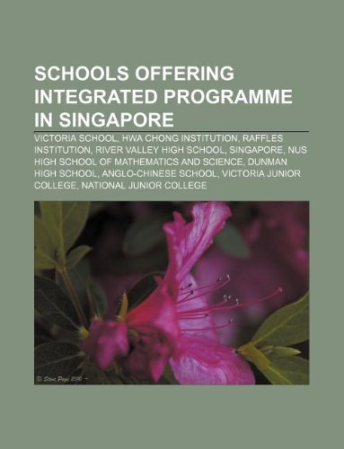 9781233120987: Schools Offering Integrated Programme in Singapore: Victoria School, Hwa Chong Institution, Raffles Institution, River Valley High School