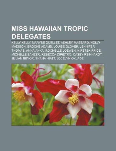 9781233121151: Miss Hawaiian Tropic Delegates: Kelly Kelly, Maryse Ouellet, Ashley Massaro, Holly Madison, Brooke Adams, Louise Glover, Jennifer Thomas