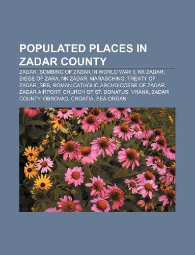 9781233121953: Populated Places in Zadar County: Zadar, Bombing of Zadar in World War II, Kk Zadar, Siege of Zara, NK Zadar, Maraschino, Treaty of Zadar, Srb