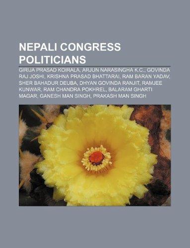 9781233122042: Nepali Congress politicians: Girija Prasad Koirala, Arjun Narasingha K.C, Govinda Raj Joshi, Krishna Prasad Bhattarai, Ram Baran Yadav